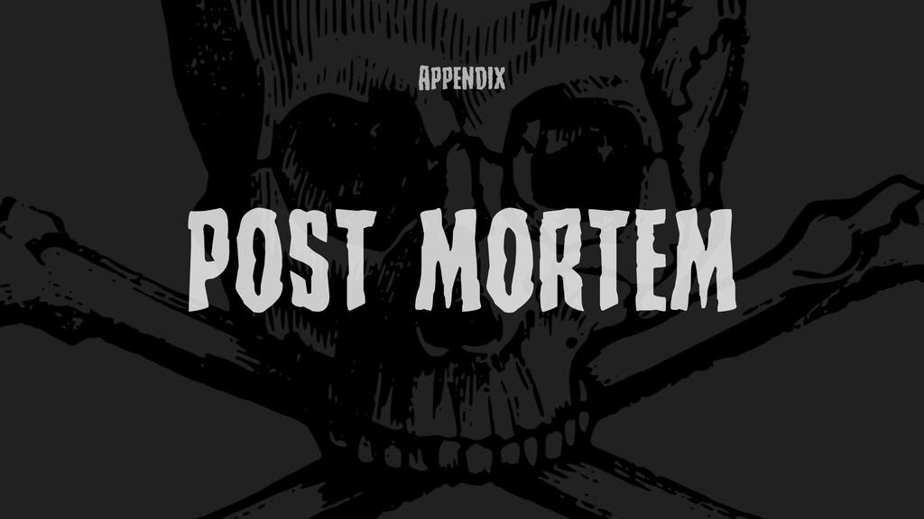 AppEndix POST MORTEM