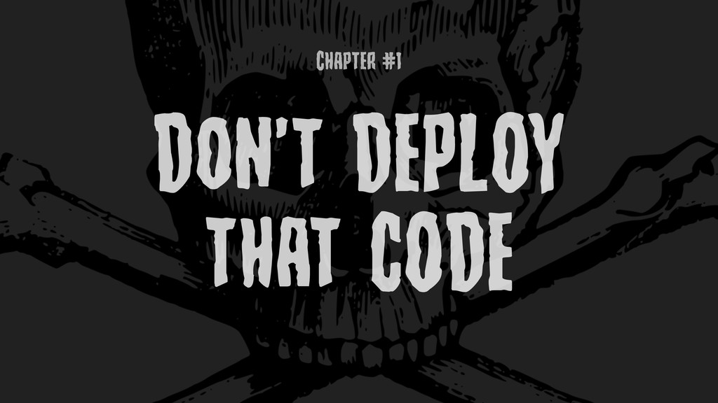 ChaptEr #1 Don't DEPLOY that CODE