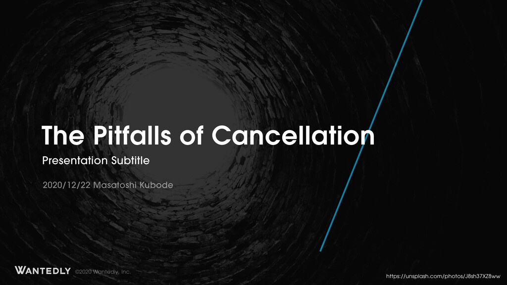 ©2020 Wantedly, Inc. The Pitfalls of Cancellati...