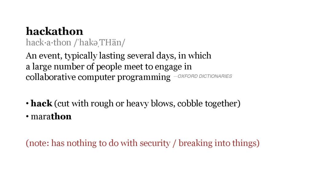 hackathon hack·a·thon /ˈhakəˌTHän/ An event, ty...