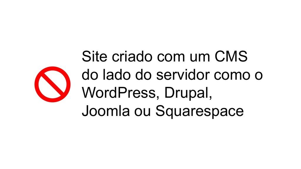 Site criado com um CMS do lado do servidor como...