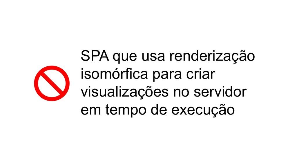 SPA que usa renderização isomórfica para criar ...