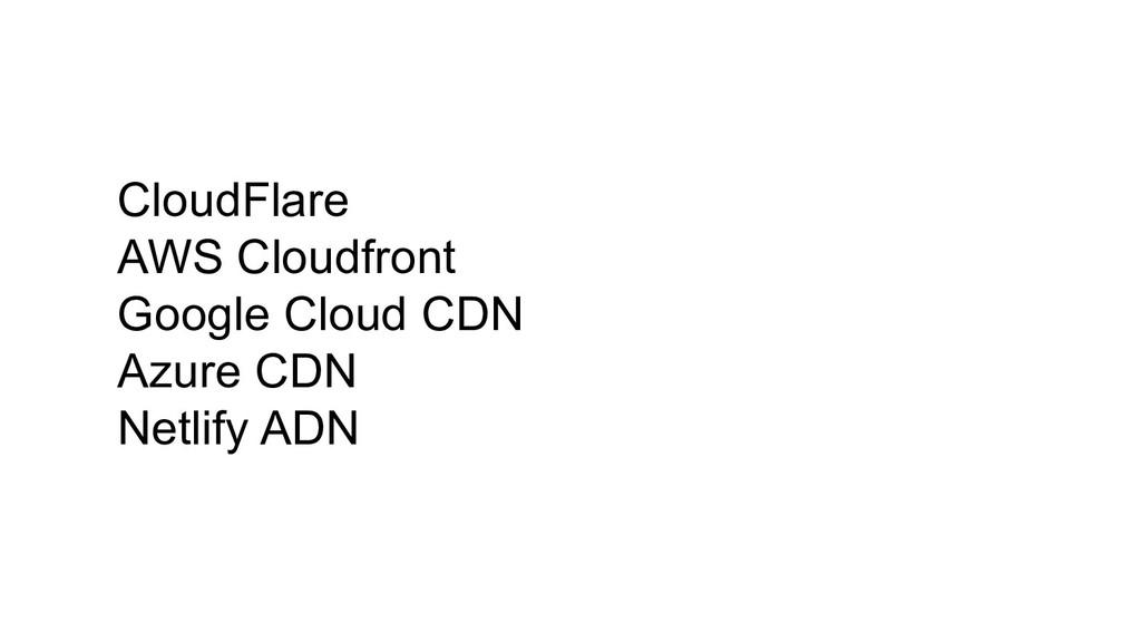 CloudFlare AWS Cloudfront Google Cloud CDN Azur...