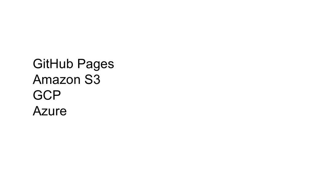 GitHub Pages Amazon S3 GCP Azure