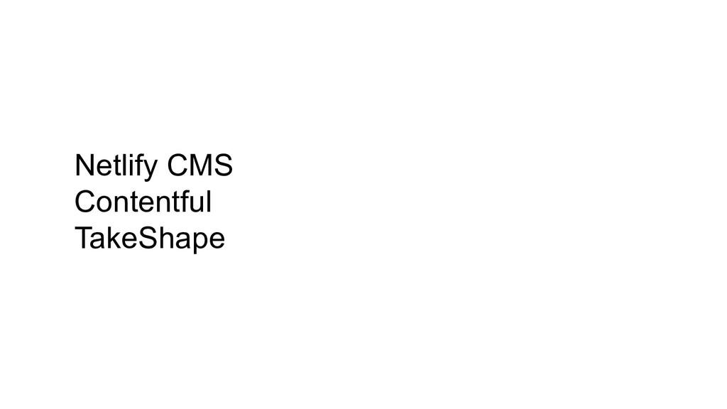 Netlify CMS Contentful TakeShape