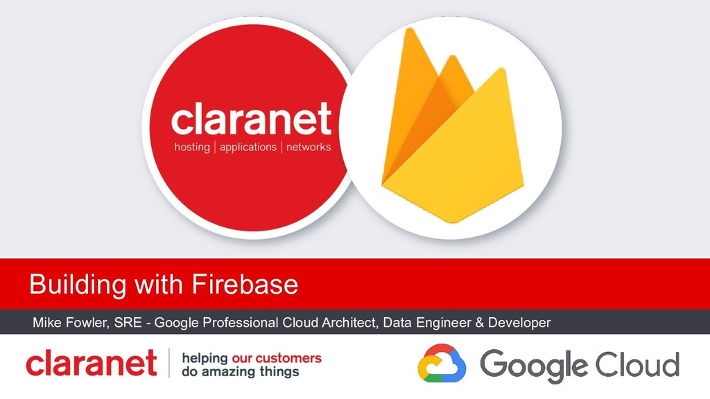 Building with Firebase Mike Fowler, SRE - Googl...