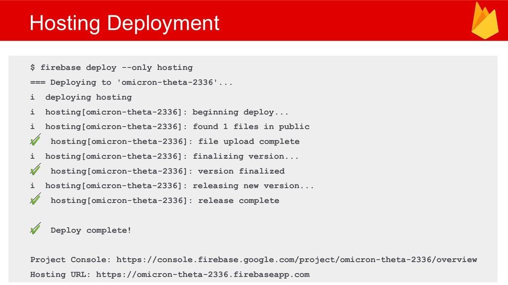 Hosting Deployment $ firebase deploy --only hos...