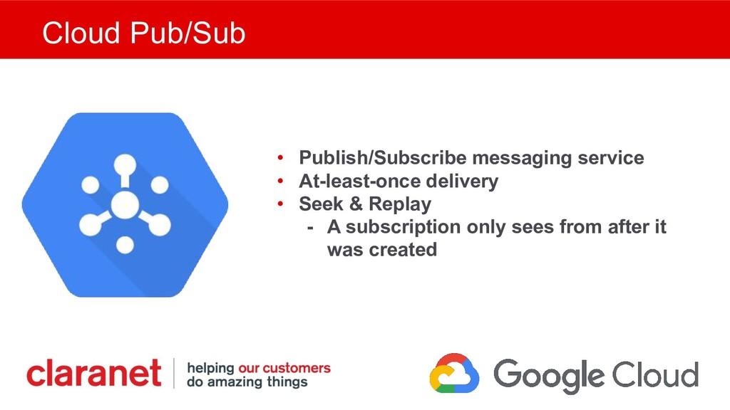 Cloud Pub/Sub • Publish/Subscribe messaging ser...