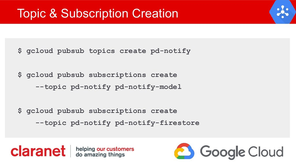 Topic & Subscription Creation $ gcloud pubsub t...