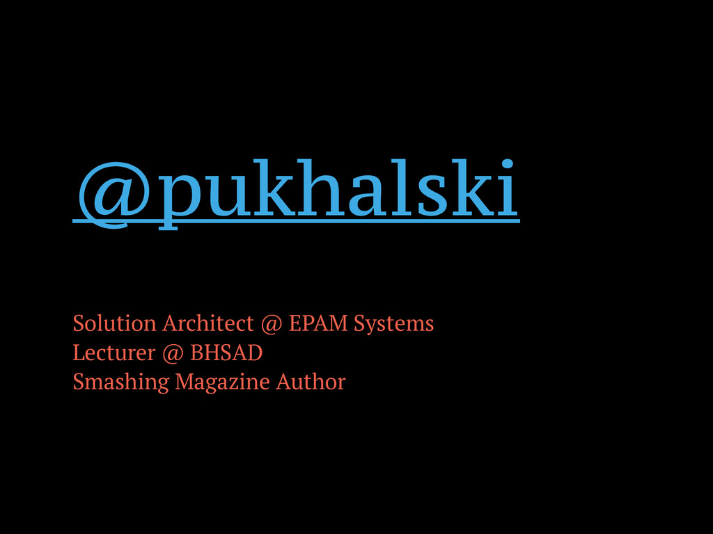 @pukhalski ! Solution Architect @ EPAM Systems ...