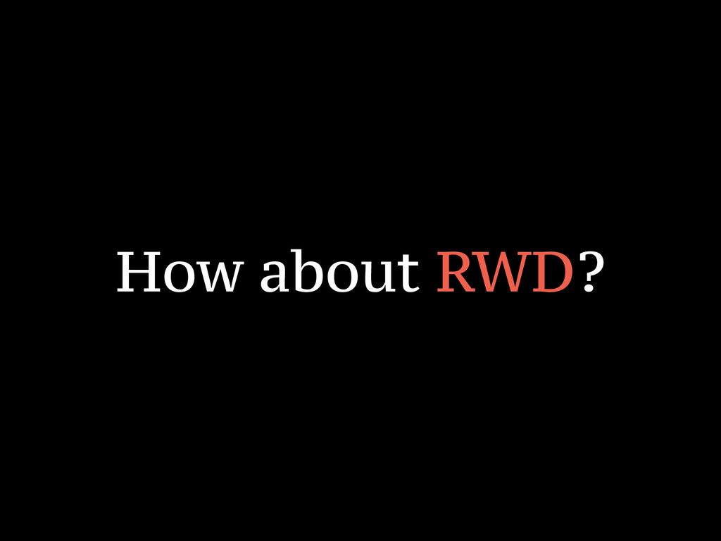 How about RWD?