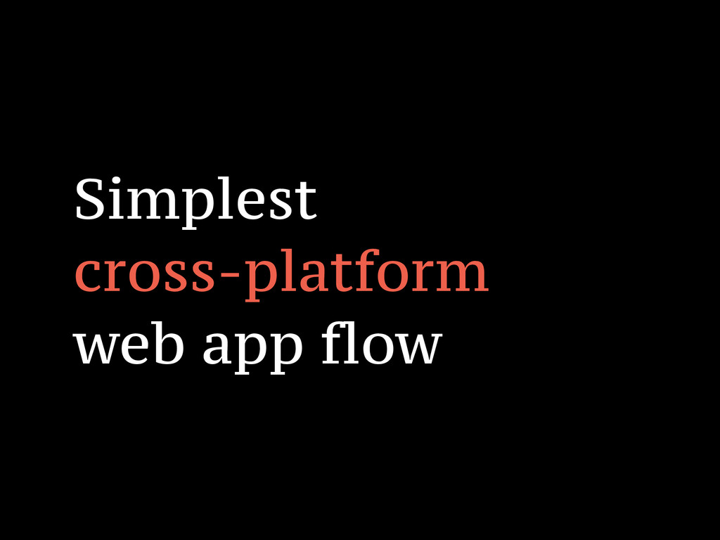 Simplest cross-platform web app flow