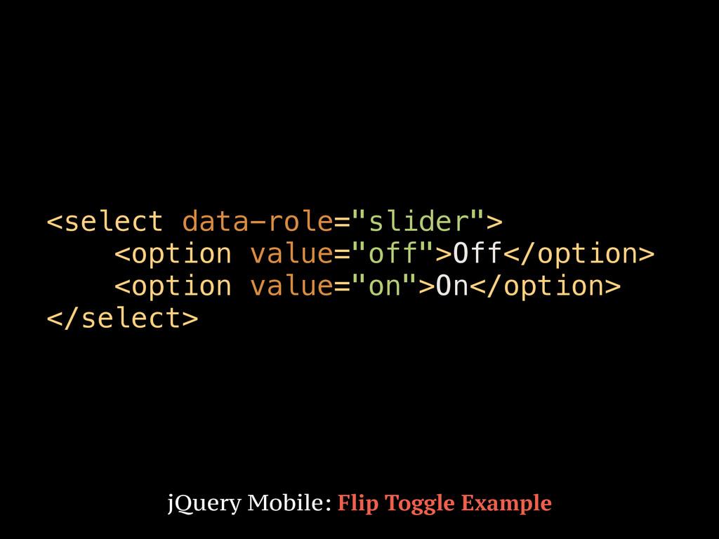 """<select data-role=""""slider""""> <option value=""""off""""..."""