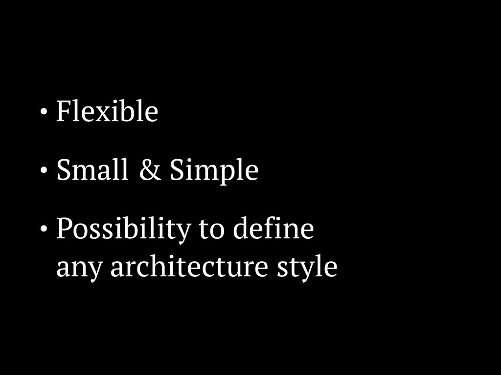 • Flexible • Small & Simple • Possibility to de...