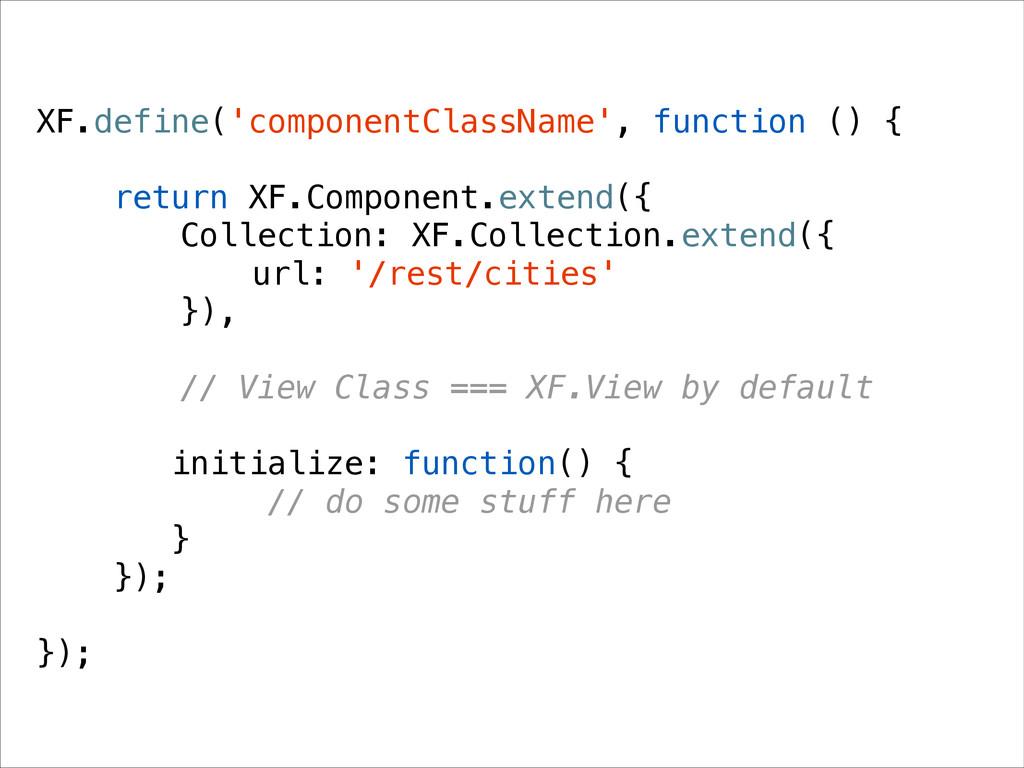 XF.define('componentClassName', function () { !...