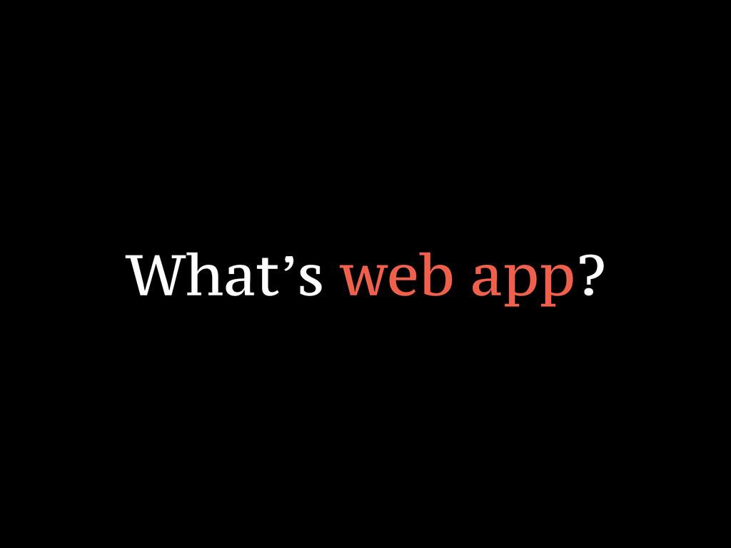 What's web app?