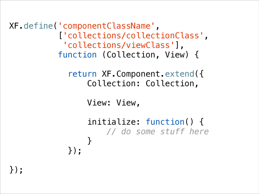 XF.define('componentClassName', ['collections/c...