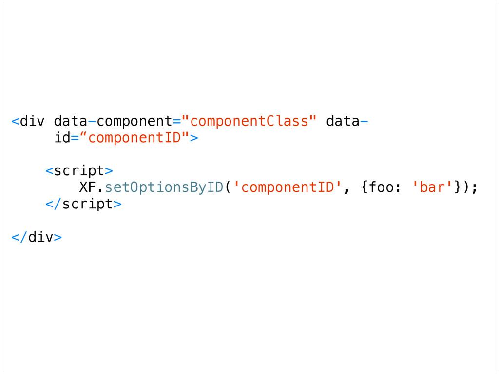 "<div data-component=""componentClass"" data- id=""..."