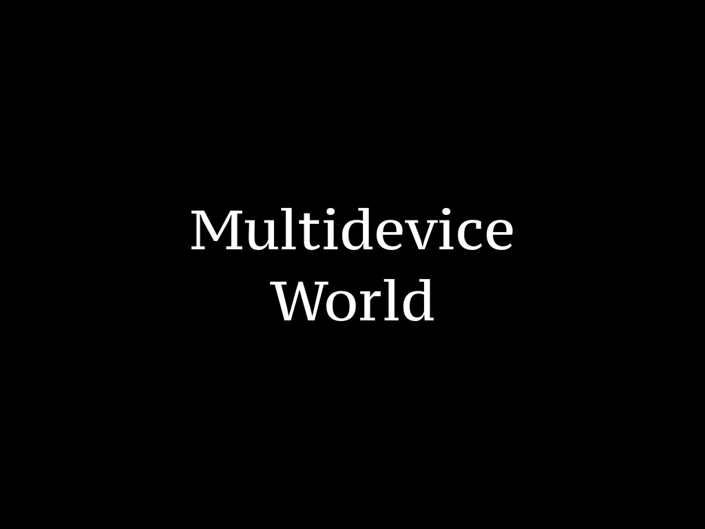 Multidevice World
