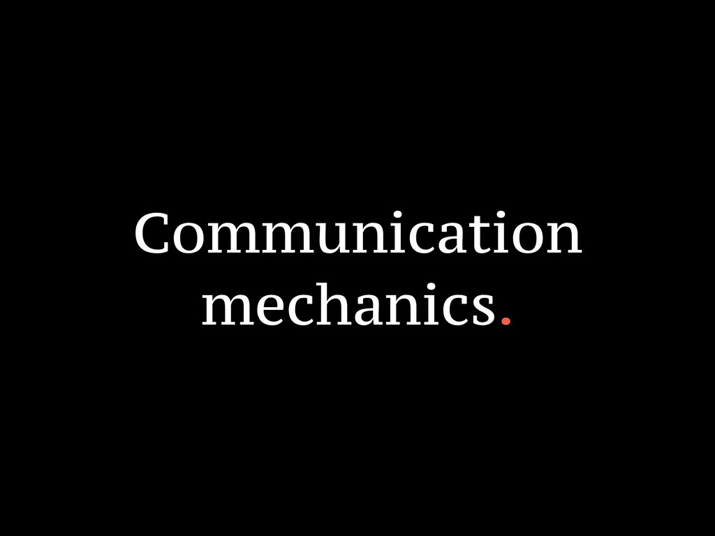 Communication mechanics.