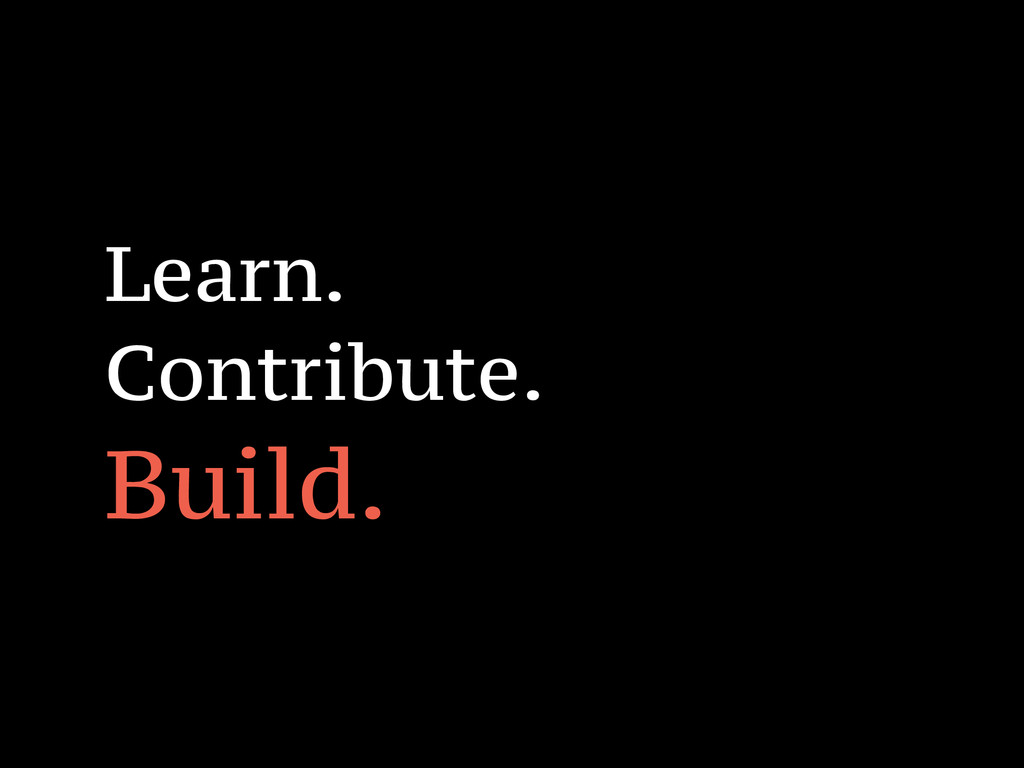 Learn. Contribute. Build.