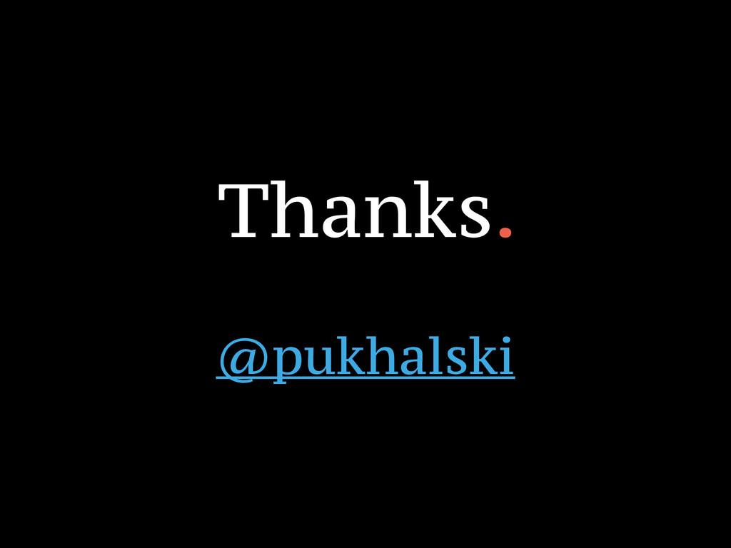 Thanks. ! @pukhalski
