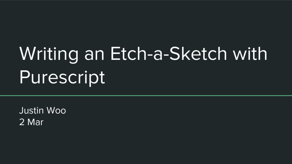 Writing an Etch-a-Sketch with Purescript Justin...