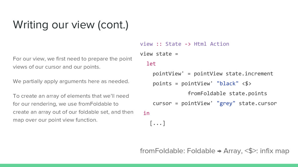 Writing our view (cont.) view :: State -> Html ...