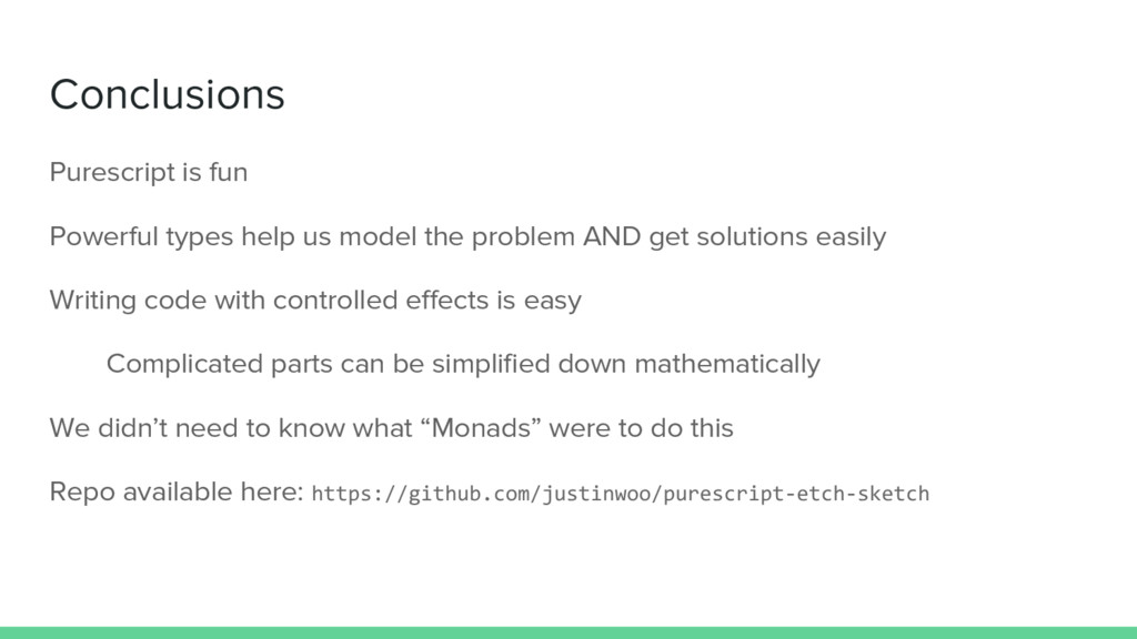 Conclusions Purescript is fun Powerful types he...