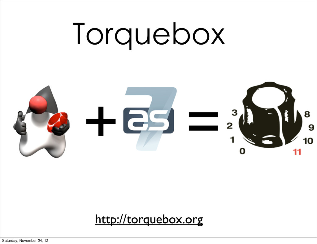http://torquebox.org + Torquebox = Saturday, No...
