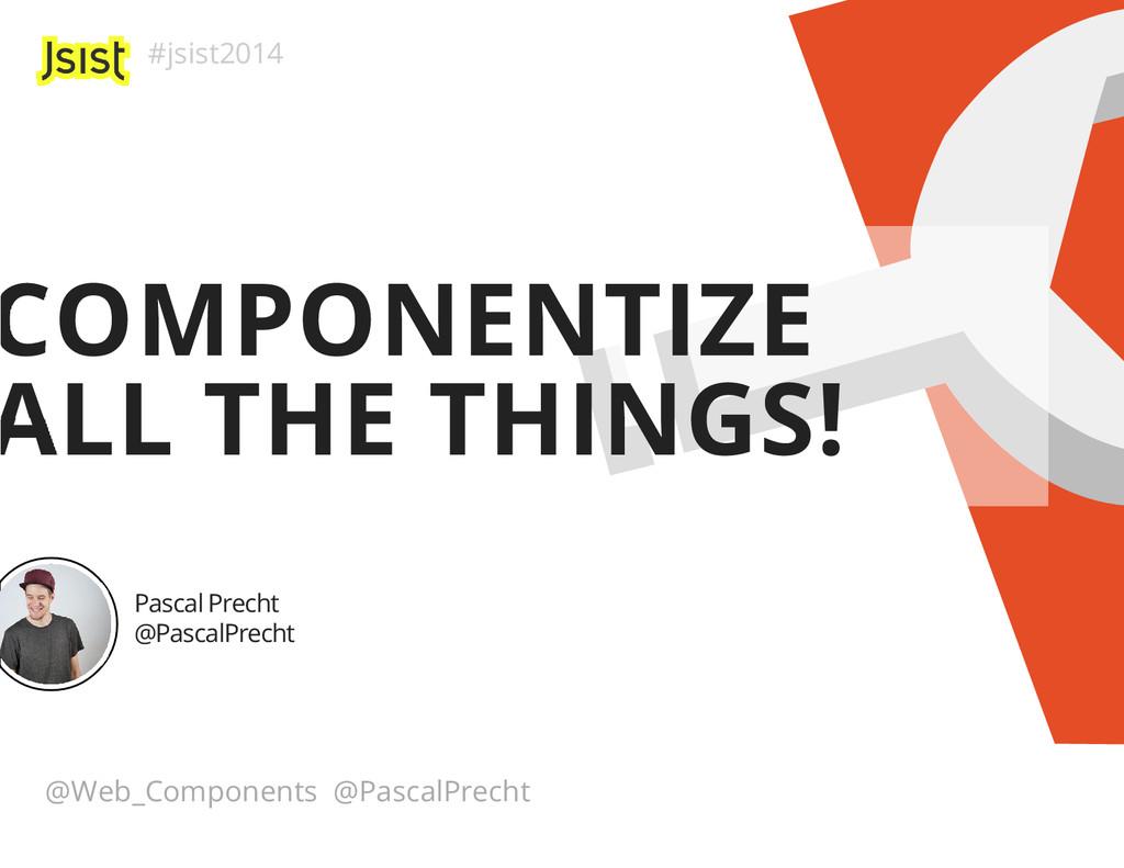 #jsist2014 @Web_Components @PascalPrecht COMPON...
