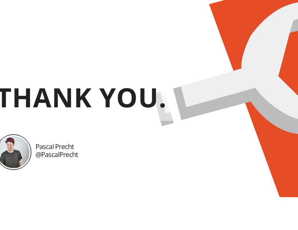 THANK YOU. Pascal Precht @PascalPrecht