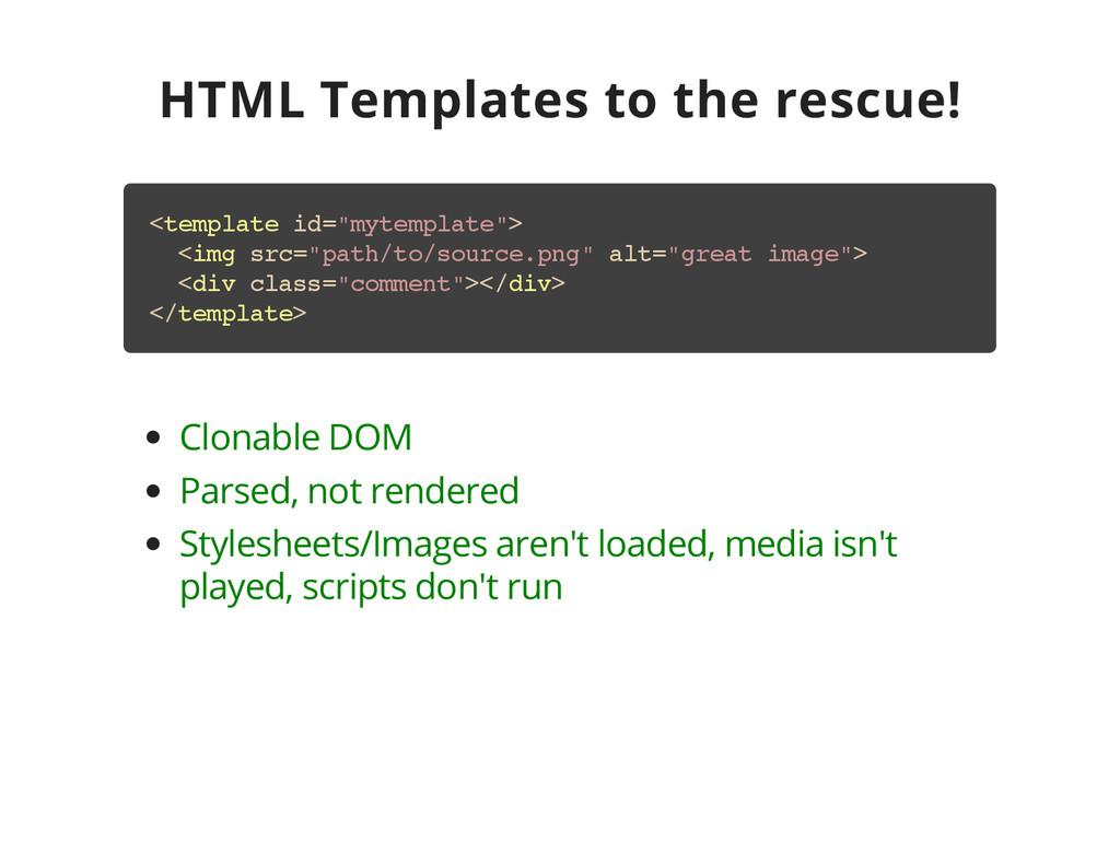 HTML Templates to the rescue! < t e m p l a t e...