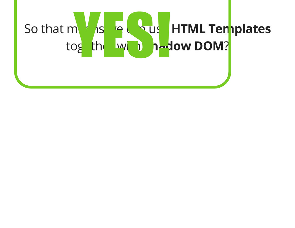 So that means we can use HTML Templates togethe...