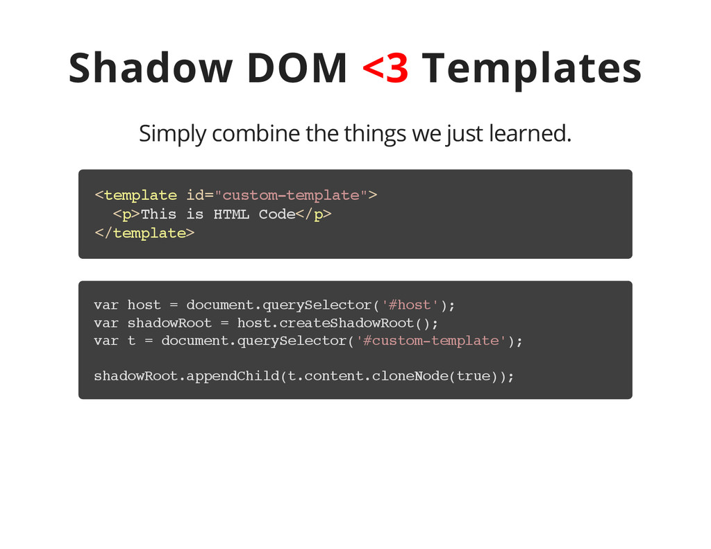 Shadow DOM <3 Templates Simply combine the thin...