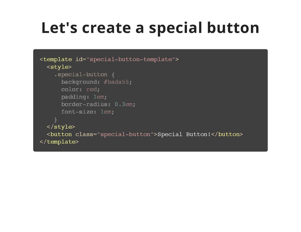 Let's create a special button < t e m p l a t e...