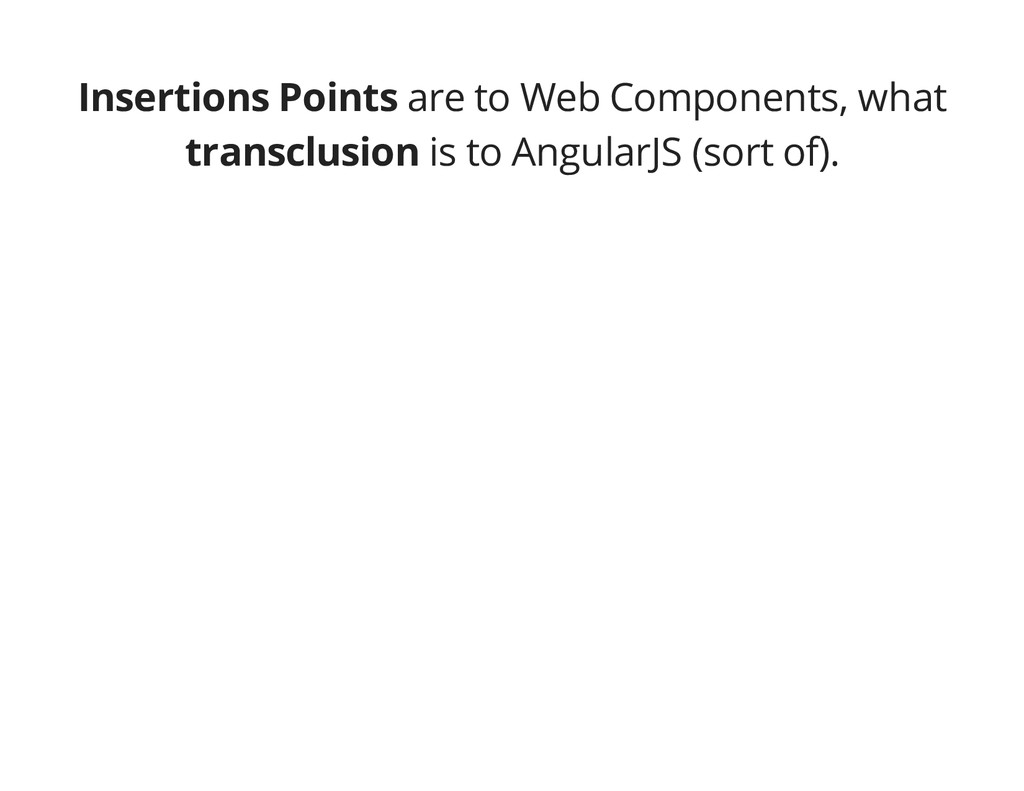 Insertions Points are to Web Components, what t...