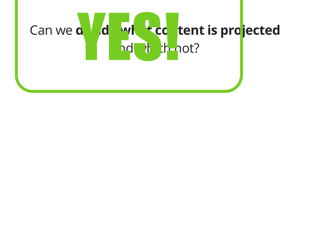 Can we decide what content is projected and whi...