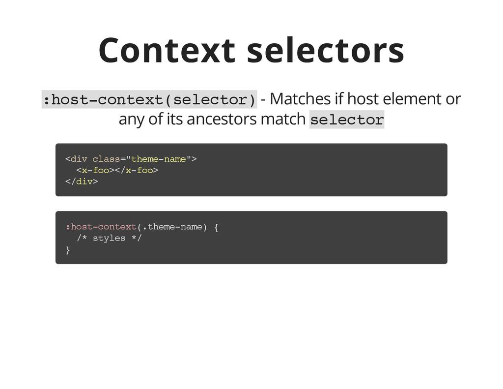 Context selectors : h o s t - c o n t e x t ( s...