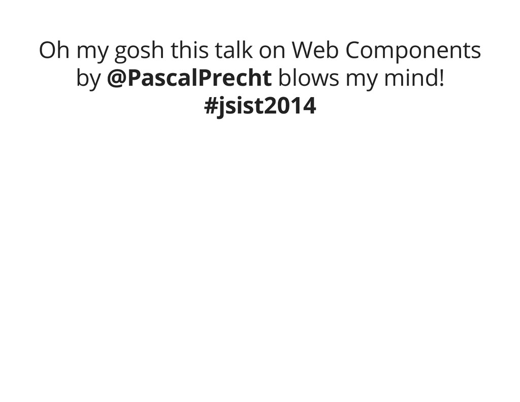 Oh my gosh this talk on Web Components by @Pasc...