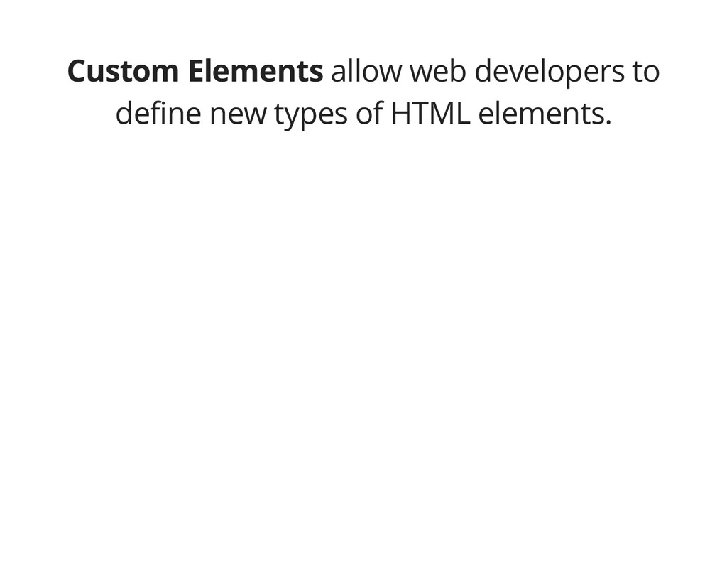 Custom Elements allow web developers to define ...