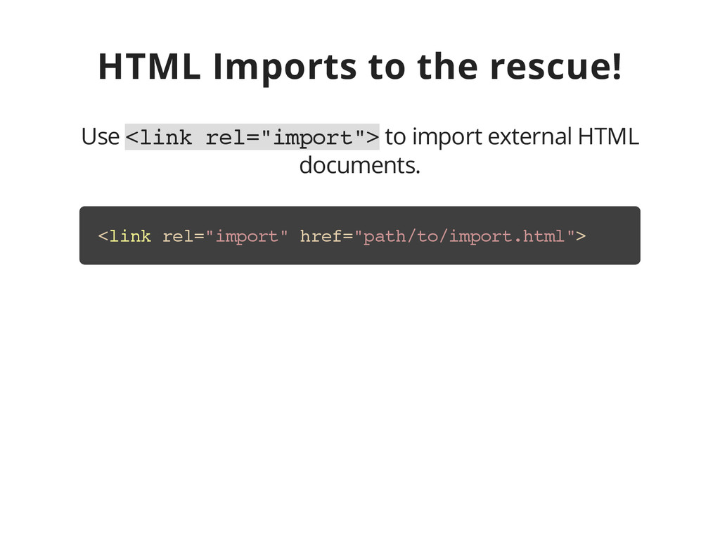 HTML Imports to the rescue! Use < l i n k r e l...