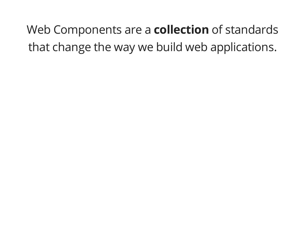 Web Components are a collection of standards th...