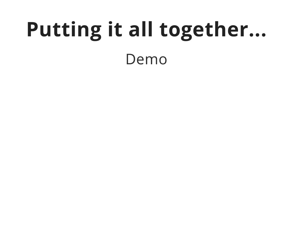 Putting it all together... Demo