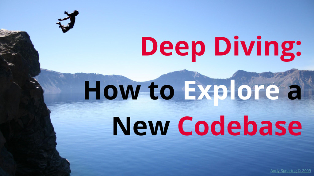 Deep Diving: How to Explore a New Codebase Andy...