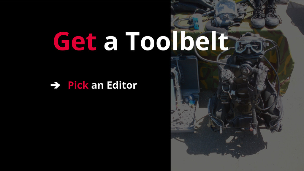 Get a Toolbelt ➔ Pick an Editor