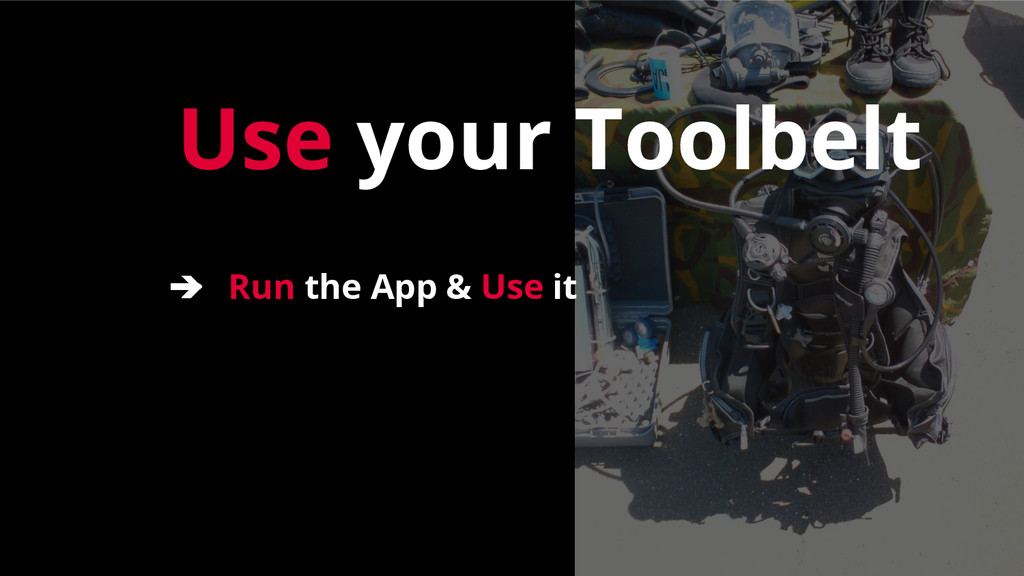 Use your Toolbelt ➔ Run the App & Use it