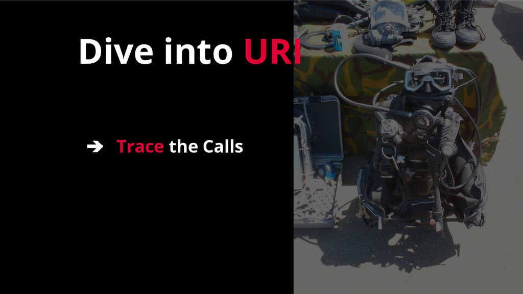 ➔ Trace the Calls Dive into URI