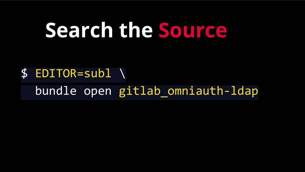 Search the Source $ EDITOR=subl \ bundle open g...