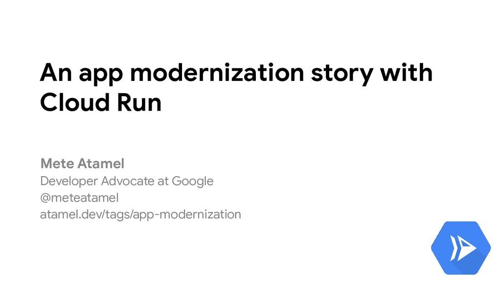 An app modernization story with Cloud Run Mete ...